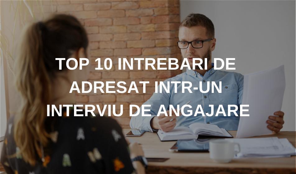 Top 10 intrebari de adresat intr-un interviu de angajare